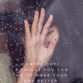 Crappy Day? 5 things you can do to make your day better RIGHT NOW
