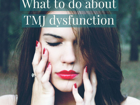 What to do about TMD or TMJ Dysfunction?