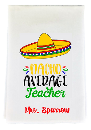 Nacho Average Teacher Tea Towel