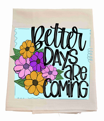 Better Days are Coming Tea Towel