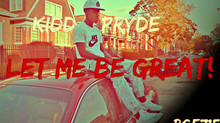 """KIDD PRYDE "" - NEW SINGLE  "" LET ME BE GREAT """