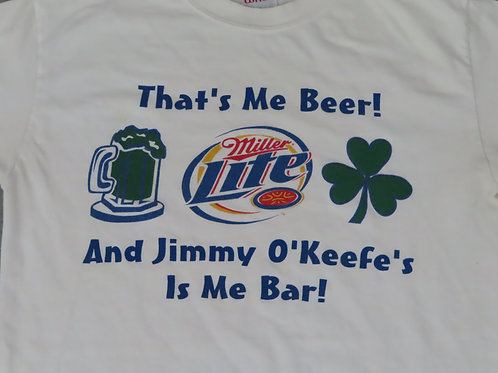 Graphic on tee with text- that's me beer Miller Lite, and Jimmy O'Keefe's is me bar