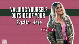 Valuing Yourself Outside of Your Radio Job