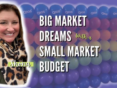 Big Market Dreams with a Small Market Budget