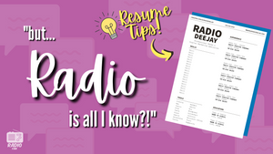 """But RADIO is ALL I Know?!"" RESUME TIPS!"