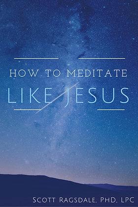 How To Meditate Like Jesus