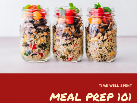 Time Well Spent: Meal Prep 101