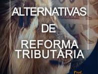 Alternativas de reforma tributária