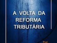 A volta da reforma tributária