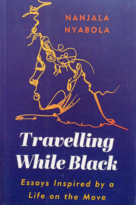 Travelling While Black: Essays Inspired by a Life on the Move by Nanjala Nyabola