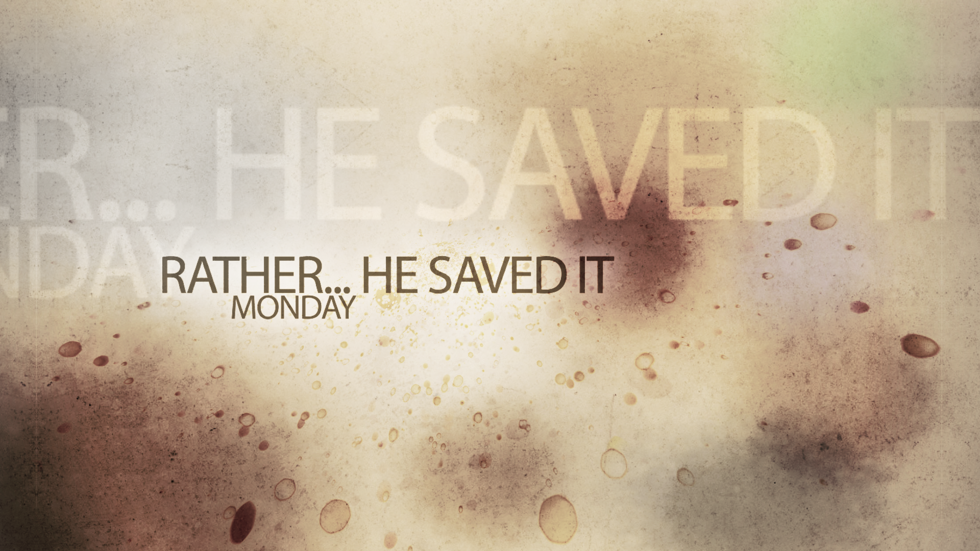 Rather... He saved