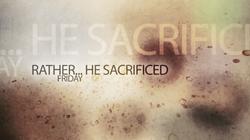 Rather... He sacrificed