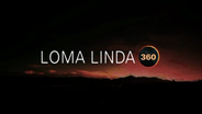 Loma Linda 360
