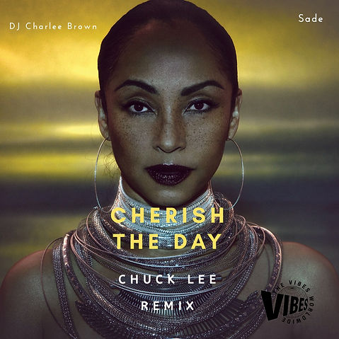 SADE - CHERISH THE DAY (CHUCK LEE REMIX)