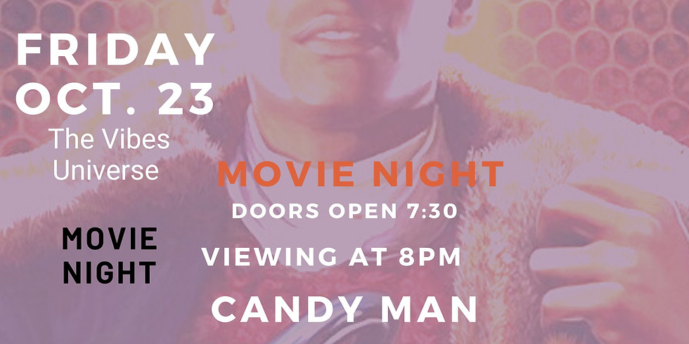 VIBES UNIVERSE   MOVIE NIGHT   CANDY MAN   FRIDAY OCT 23