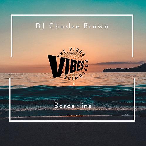 DJ CHARLEE BROWN - BORDER LINE (EXTENDED)