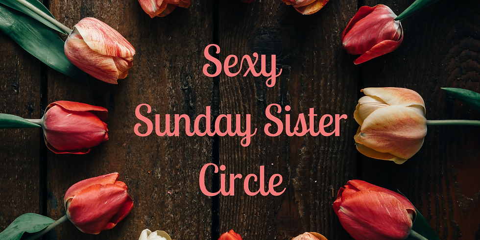 March Sexy Sunday Sister Circle