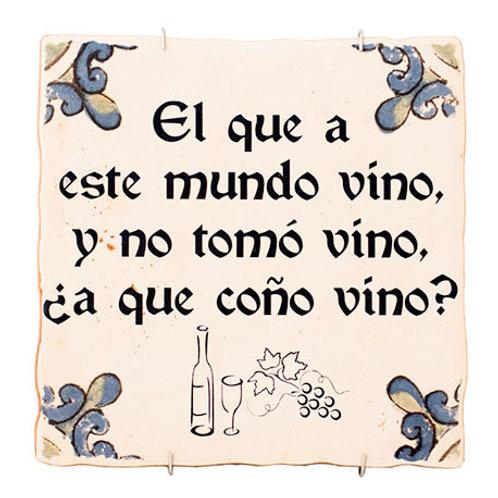 Azulejo Decorativo-El que a este mundo vino, y no tomó vino...