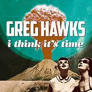 GregHawks_IThinkItsTime_COVER_SQ(1).jpg