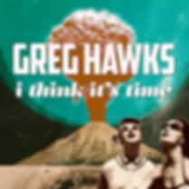 Americana artist Greg Hawks' fourth album, I Think It's Time, is now available