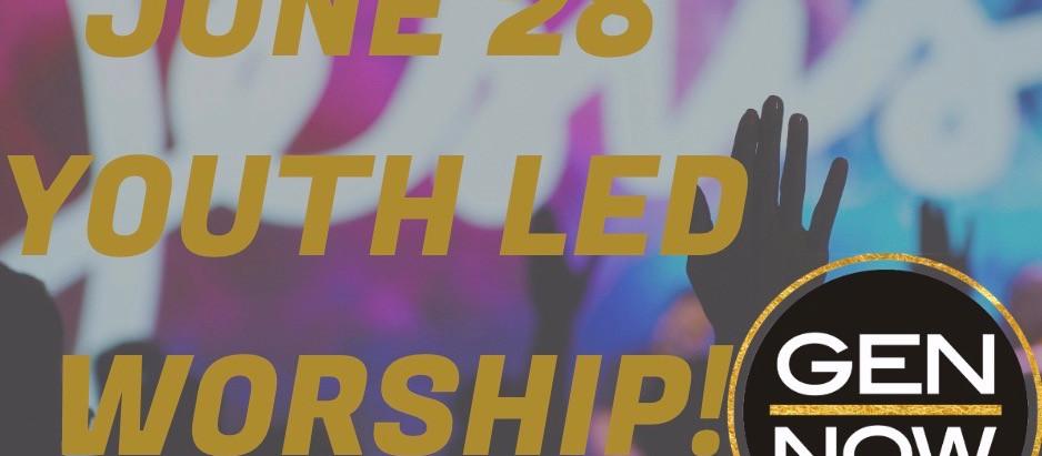 JUNE 28TH YOUTH LED WORSHIP!