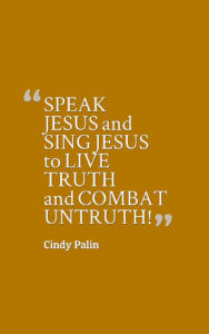 Live TRUTH, and combat UNTRUTH