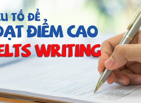 Yếu Tố Quan Trọng Nhất Để Đạt Điểm Cao IELTS Writing