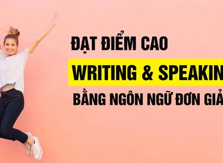 Đạt điểm cao Writing và Speaking bằng ngôn ngữ đơn giản
