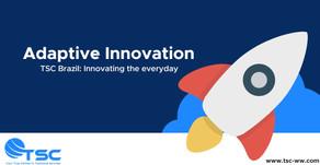 Adaptive Innovation - TSC Brazil: Innovating the everyday