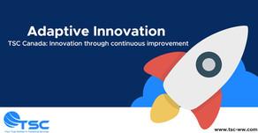 Adaptive Innovation - TSC Canada: Innovation through continuous improvement