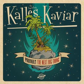 Kalles Kaviar - Probably the Next Big Thing