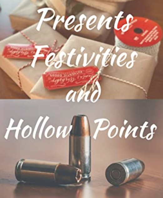 Presents, Festivities, and Hollow Points