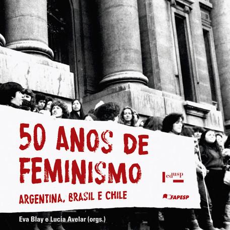 Mais de 50 anos de feminismo: Argentina, Brasil e Chile