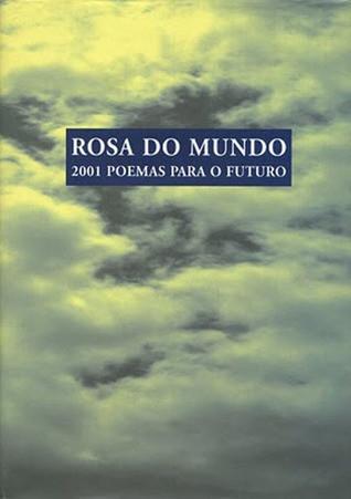 LEITURA | Rosa do mundo: 2001 poemas para o futuro