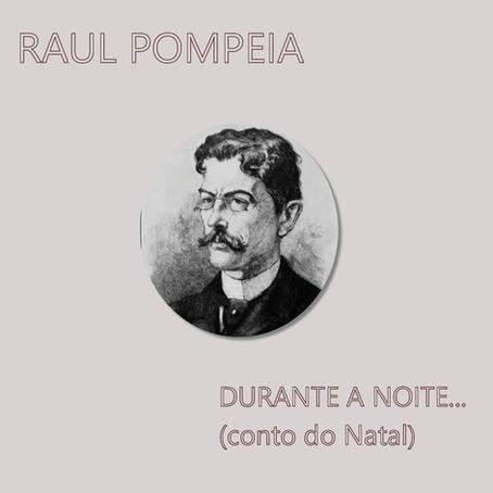 """Raul Pompeia: """"Durante a noite... (conto do Natal)"""""""