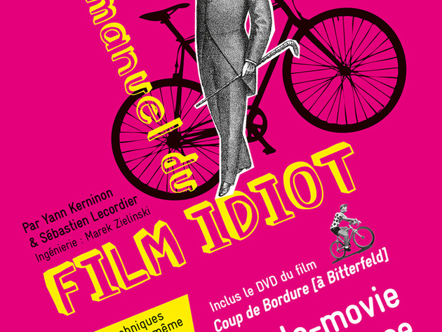 """LE MANUEL DU FILM IDIOT"""
