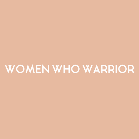 WOMEN WHO WARRIOR.png