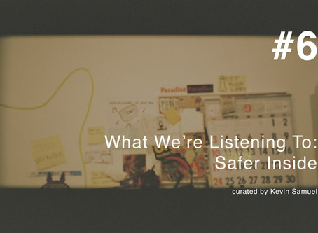 What We're Listening To #6: Safer Inside