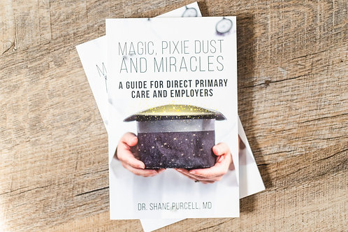 Magic, Pixie Dust and Miracles A Guide for Direct Primary Care and Employers