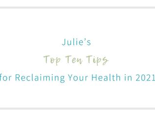 Julie's Top Ten Tips for Reclaiming Your Health in 2021