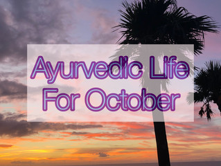 Ayurvedic Life For October