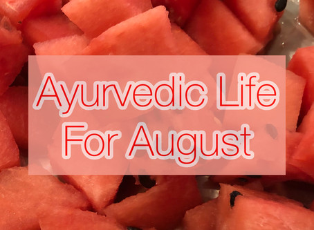 Ayurvedic Life For August