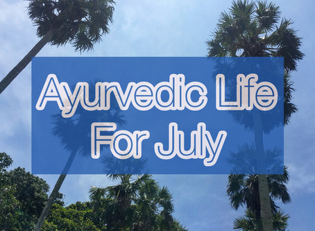 Ayurvedic Life for July