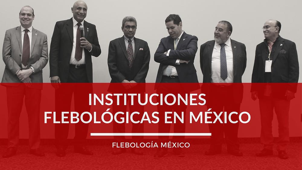 Flebología en México Instituciones Sociedades Flebológicas