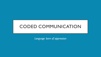 Coded Communication: Language born of oppression