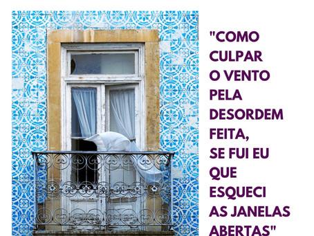 """""""Como culpar o vento pela desordem feita, se fui eu que deixei as janelas abertas"""""""