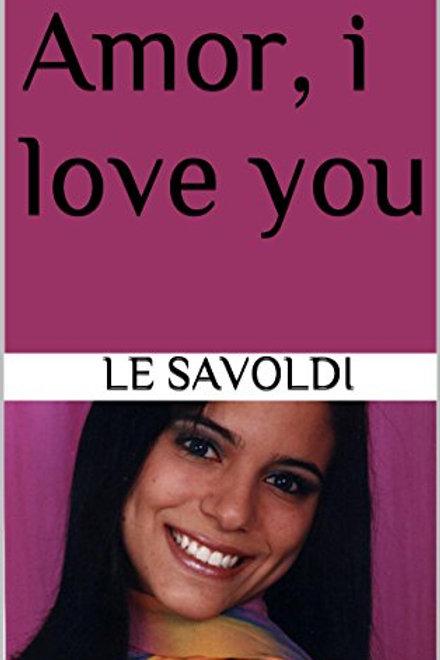 Amor, I love you