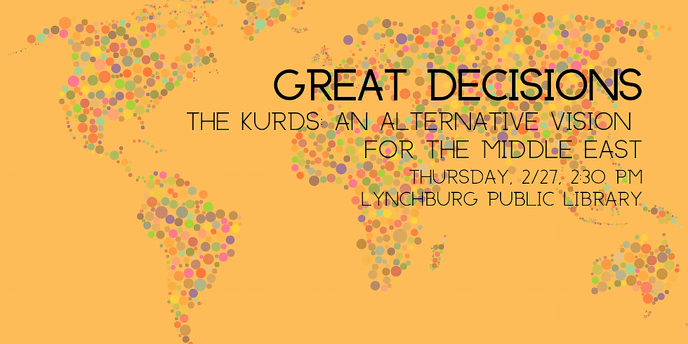 Great Decisions Lecture Series The Kurds: An Alternative Vision for the Middle East