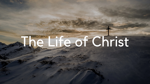 The Life of Christ.png