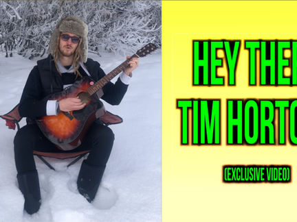 HEY THERE TIME HORTONS (MUSIC VIDEOS)